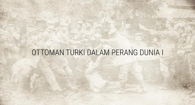Turki Ottoman ikut dalam Perang Dunia I